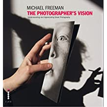 The Photographer's Vision Remastered: Understanding and Appreciating Great Photography (The Photographer's Eye) (English Edition)
