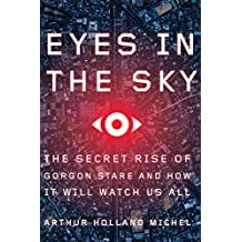 Eyes in the Sky: The Secret Rise of Gorgon Stare and How It Will Watch Us All (English Edition)