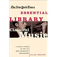 The New York Times Essential Library: Classical Music: A Critic's Guide to the 100 Most Important Recordings (English Edition)