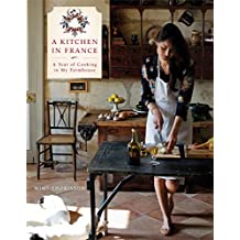 A Kitchen in France: A Year of Cooking in My Farmhouse: A Cookbook (English Edition)