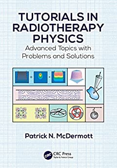 """""""Tutorials in Radiotherapy Physics: Advanced Topics with Problems and Solutions (English Edition)"""",作者:[Patrick N. McDermott]"""