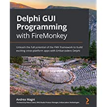 Delphi GUI Programming with FireMonkey: Unleash the full potential of the FMX framework to build exciting cross-platform apps with Embarcadero Delphi (English Edition)