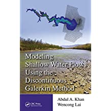 Modeling Shallow Water Flows Using the Discontinuous Galerkin Method (English Edition)