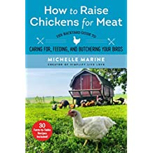 How to Raise Chickens for Meat: The Backyard Guide to Caring for, Feeding, and Butchering Your Birds (English Edition)