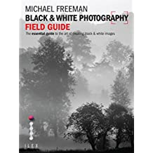 Black & White Photography Field Guide: The Art of Creating Digital Monochrome (English Edition)