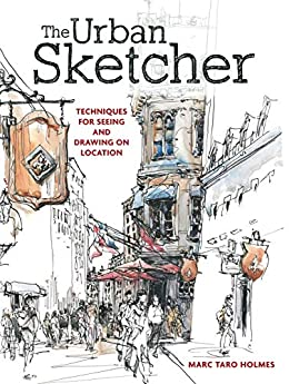 """""""The Urban Sketcher: Techniques for Seeing and Drawing on Location (English Edition)"""",作者:[Marc Taro Holmes]"""