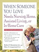 When Someone You Love Needs Nursing Home, Assisted Living, or In-Home Care: The Complete Guide (English Edition)