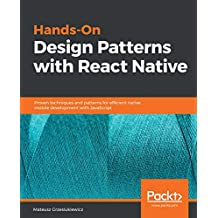 Hands-On Design Patterns with React Native: Proven techniques and patterns for efficient native mobile development with JavaScript (English Edition)