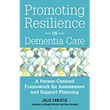 Promoting Resilience in Dementia Care: A Person-Centred Framework for Assessment and Support Planning (English Edition)