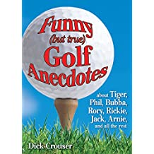 Funny (but true) Golf Anecdotes: about Tiger, Phil, Bubba, Rory, Rickie, Jack, Arnie, and all the rest. (English Edition)