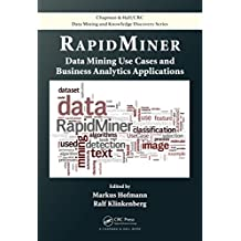 RapidMiner: Data Mining Use Cases and Business Analytics Applications (Chapman & Hall/CRC Data Mining and Knowledge Discovery Series Book 33) (English Edition)