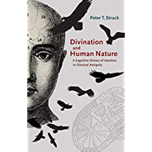 Divination and Human Nature: A Cognitive History of Intuition in Classical Antiquity (English Edition)