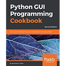 Python GUI Programming Cookbook: Use recipes to develop responsive and powerful GUIs using Tkinter, 2nd Edition (English Edition)