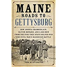 Maine Roads to Gettysburg: How Joshua Chamberlain, Oliver Howard, and 4,000 Men from the Pine Tree State Helped Win the Civil War's Bloodiest Battle (English Edition)