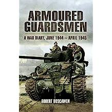 Armoured Guardsman: A War Diary, June 1944–April 1945 (English Edition)