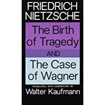 The Birth of Tragedy and The Case of Wagner (English Edition)