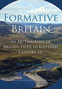 """""""Formative Britain: An Archaeology of Britain, Fifth to Eleventh Century AD (Routledge Archaeology of Northern Europe) (English Edition)"""",作者:[Martin Carver]"""