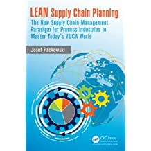 LEAN Supply Chain Planning: The New Supply Chain Management Paradigm for Process Industries to Master Today's VUCA World (English Edition)