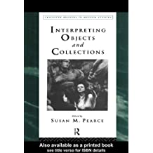 Interpreting Objects and Collections (Leicester Readers in Museum Studies) (English Edition)