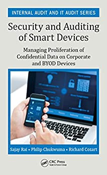 """""""Security and Auditing of Smart Devices: Managing Proliferation of Confidential Data on Corporate and BYOD Devices (Internal Audit and IT Audit) (English Edition)"""",作者:[Sajay Rai, Philip Chukwuma, Richard Cozart]"""