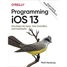 Programming iOS 13: Dive Deep into Views, View Controllers, and Frameworks (English Edition)