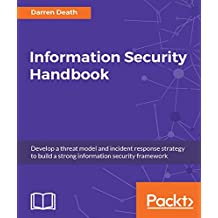 Information Security Handbook: Develop a threat model and incident response strategy to build a strong information security framework (English Edition)