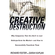 Creative Destruction: Why Companies That Are Built to Last Underperform the Market--And How to Success fully Transform Them (English Edition)