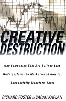"""""""Creative Destruction: Why Companies That Are Built to Last Underperform the Market--And How to Success fully Transform Them (English Edition)"""",作者:[Richard Foster, Sarah Kaplan]"""