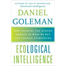 Ecological Intelligence: How Knowing the Hidden Impacts of What We Buy Can Change Everything (English Edition)