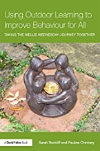 Using Outdoor Learning to Improve Behaviour for All: Taking the Wellie Wednesday journey together (English Edition)