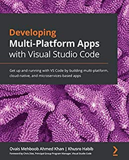 """""""Developing Multi-Platform Apps with Visual Studio Code: Get up and running with VS Code by building multi-platform, cloud-native, and microservices-based apps (English Edition)"""",作者:[Ovais Mehboob Ahmed Khan, Khusro Habib, Chris Dias]"""