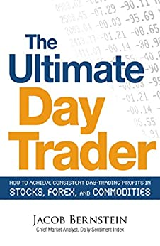 """""""The Ultimate Day Trader: How to Achieve Consistent Day Trading Profits in Stocks, Forex, and Commodities (English Edition)"""",作者:[Jacob Bernstein]"""