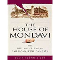 The House of Mondavi: The Rise and Fall of an American Wine…