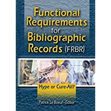 Functional Requirements for Bibliographic Records (FRBR): Hype or Cure-All? (Published Simultaneously as Cataloging & Classification Quar) (English Edition)
