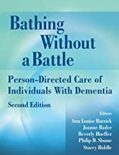 Bathing Without a Battle: Person-Directed Care of Individuals with Dementia, Second Edition (Springer Series on Geriatric ...
