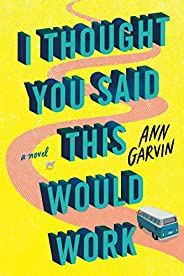 I Thought You Said This Would Work: A Novel (English Edition)