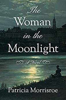 """The Woman in the Moonlight: A Novel (English Edition)"",作者:[Patricia Morrisroe]"