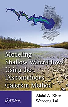 """""""Modeling Shallow Water Flows Using the Discontinuous Galerkin Method (English Edition)"""",作者:[Abdul A. Khan, Wencong Lai]"""