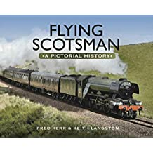 Flying Scotsman: A Pictorial History (English Edition)