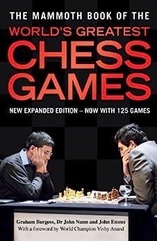 """The Mammoth Book of the World's Greatest Chess Games: New edn (Mammoth Books 200) (English Edition)"",作者:[Graham Burgess, John Nunn, John Emms]"