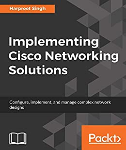 """""""Implementing Cisco Networking Solutions: Configure, implement, and manage complex network designs (English Edition)"""",作者:[Harpreet Singh]"""