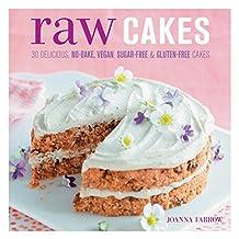 Raw Cakes: 30 Delicious, No-Bake, Vegan, Sugar-Free & Gluten-Free Cakes (English Edition)