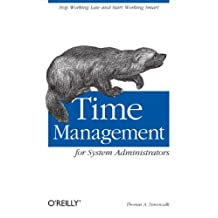 Time Management for System Administrators: Stop Working Late and Start Working Smart (English Edition)