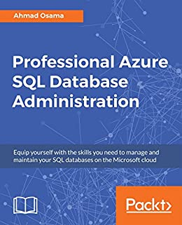 """Professional Azure SQL Database Administration: Equip yourself with the skills you need to manage and maintain your SQL databases on the Microsoft cloud (English Edition)"",作者:[Ahmad Osama]"
