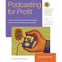 Podcasting for Profit: A Proven 7-Step Plan to Help Individuals and Businesses Generate Income Through Audio and Video Podcasting (English Edition)