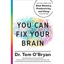 You Can Fix Your Brain: Just 1 Hour a Week to the Best Memory, Productivity, and Sleep You've Ever Had (English Edition)