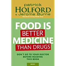 Food Is Better Medicine Than Drugs: Don't go to your doctor before reading this book (English Edition)