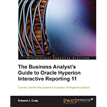 The Business Analyst's Guide to Oracle Hyperion Interactive Reporting 11 (English Edition)