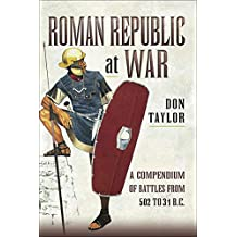 Roman Republic at War: A Compendium of Battles from 502 to 31 B.C. (English Edition)