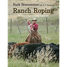 Ranch Roping: The Complete Guide To A Classic Cowboy Skill (English Edition)